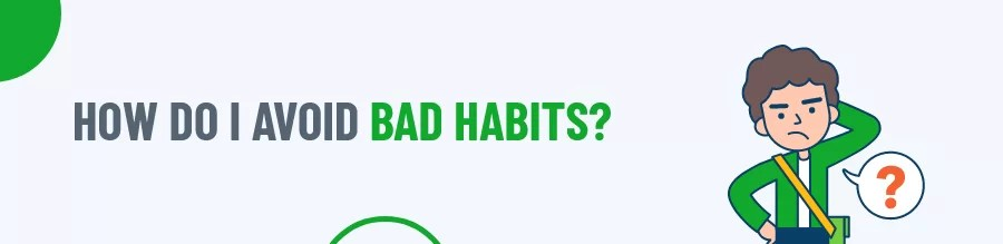 Avoid Bad Habits