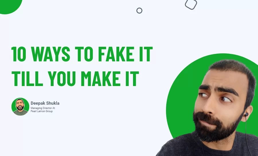 10 ways to fake it till you make it