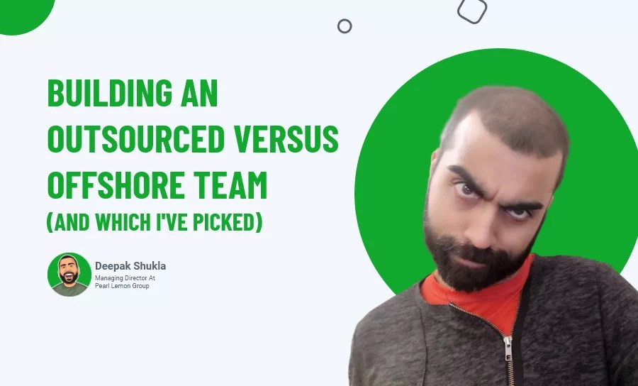 Building An Outsourced Versus Offshore Team (And Which I've Picked)