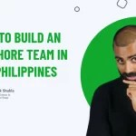 How To Build An Offshore Team In The Philippines