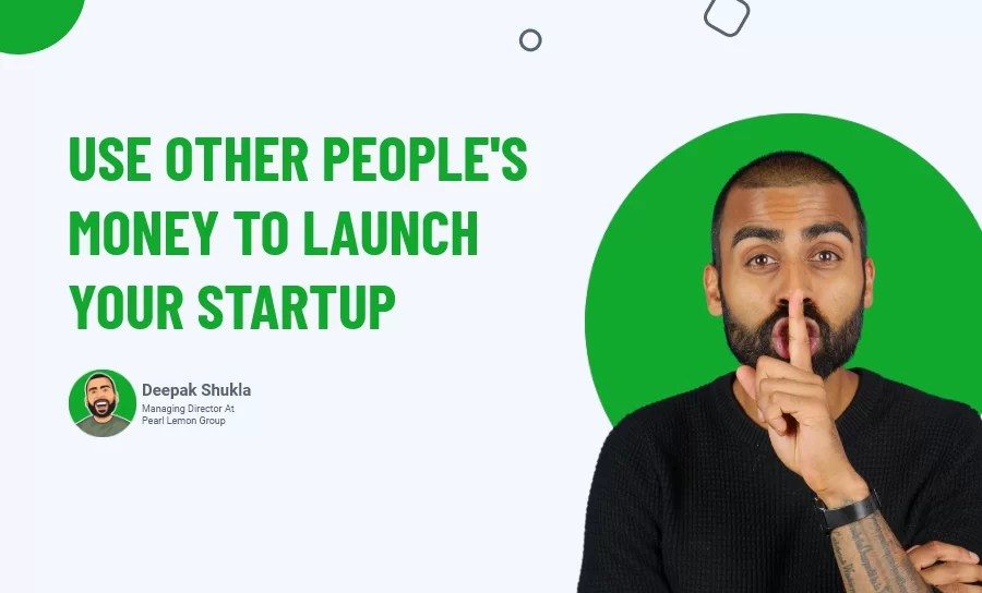 Use Other People's Money To Launch Your Startup