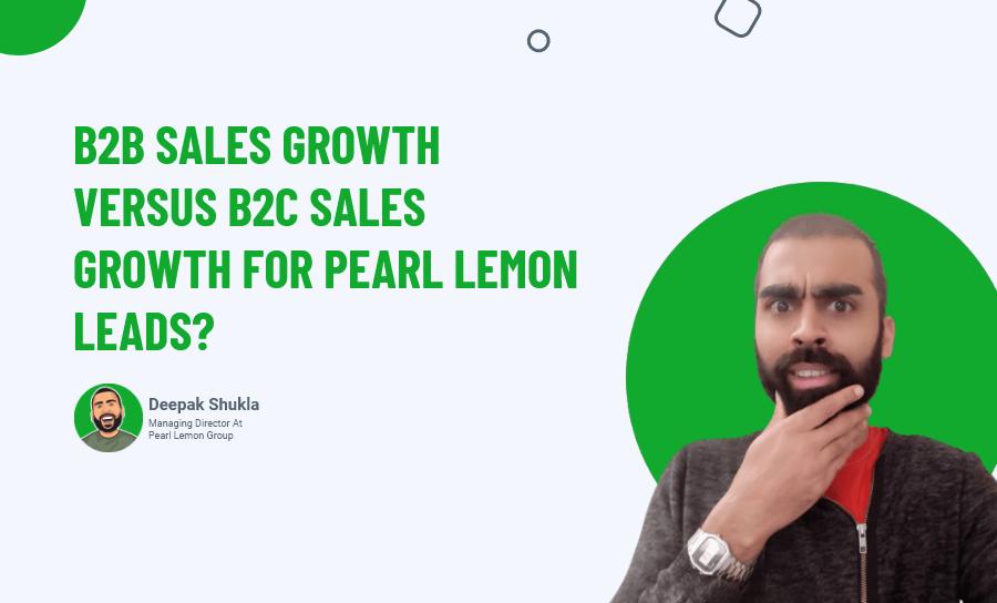B2B Sales Growth Versus B2C Sales Growth For Pearl Lemon Leads