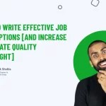 How To Write Effective Job Descriptions [and increase candidate quality overnight]