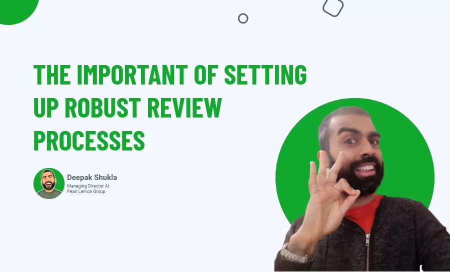 The Important Of Setting Up Robust Review Processes