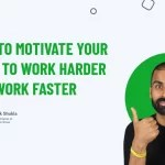 How To Motivate Your Team To Work Harder and Work Faster