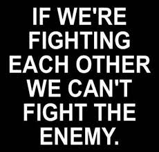 cant fight the enemy if we are divided