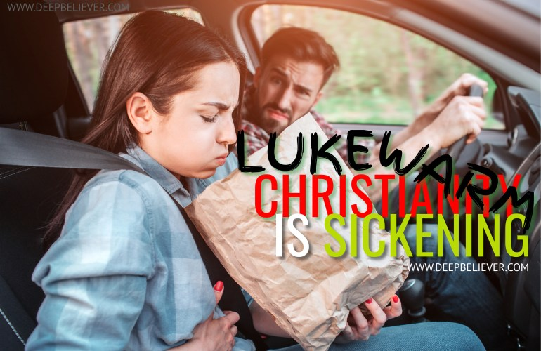 Lukewarm Christianity Is Sickening