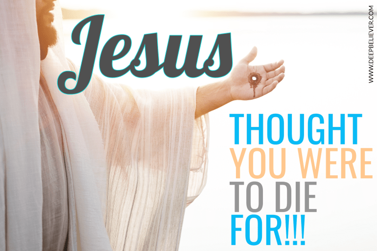 Jesus is the only God Who thought you were worth dying for