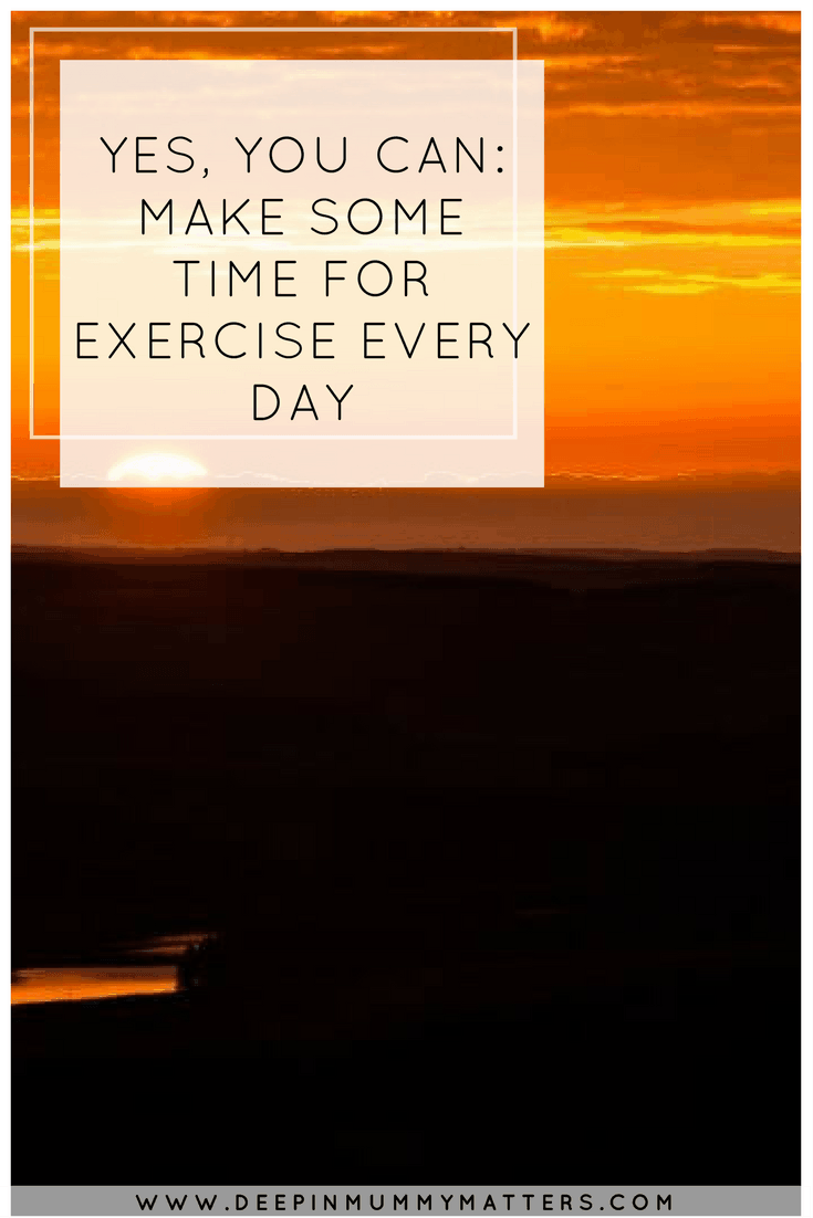YES, YOU CAN: MAKE SOME TIME FOR EXERCISE EVERY DAY