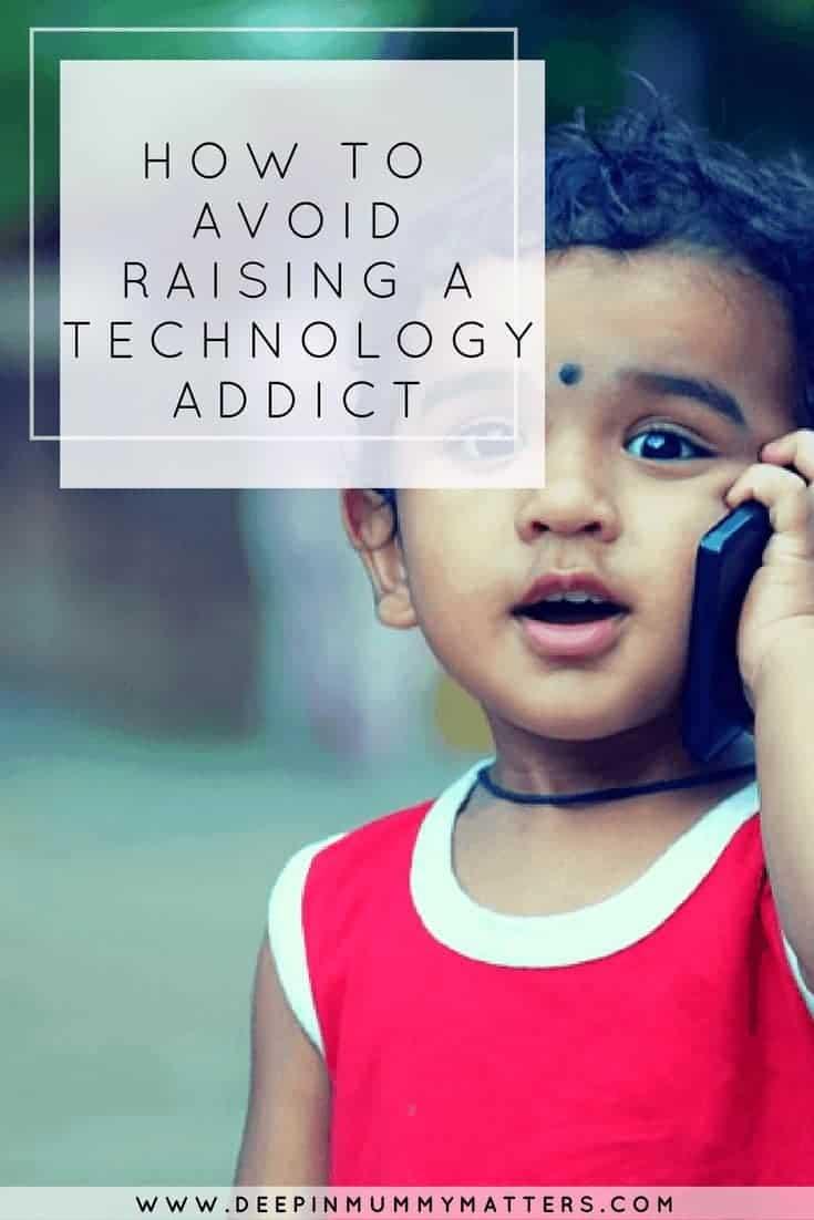 HOW TO AVOID RAISING A TECHNOLOGY ADDICT