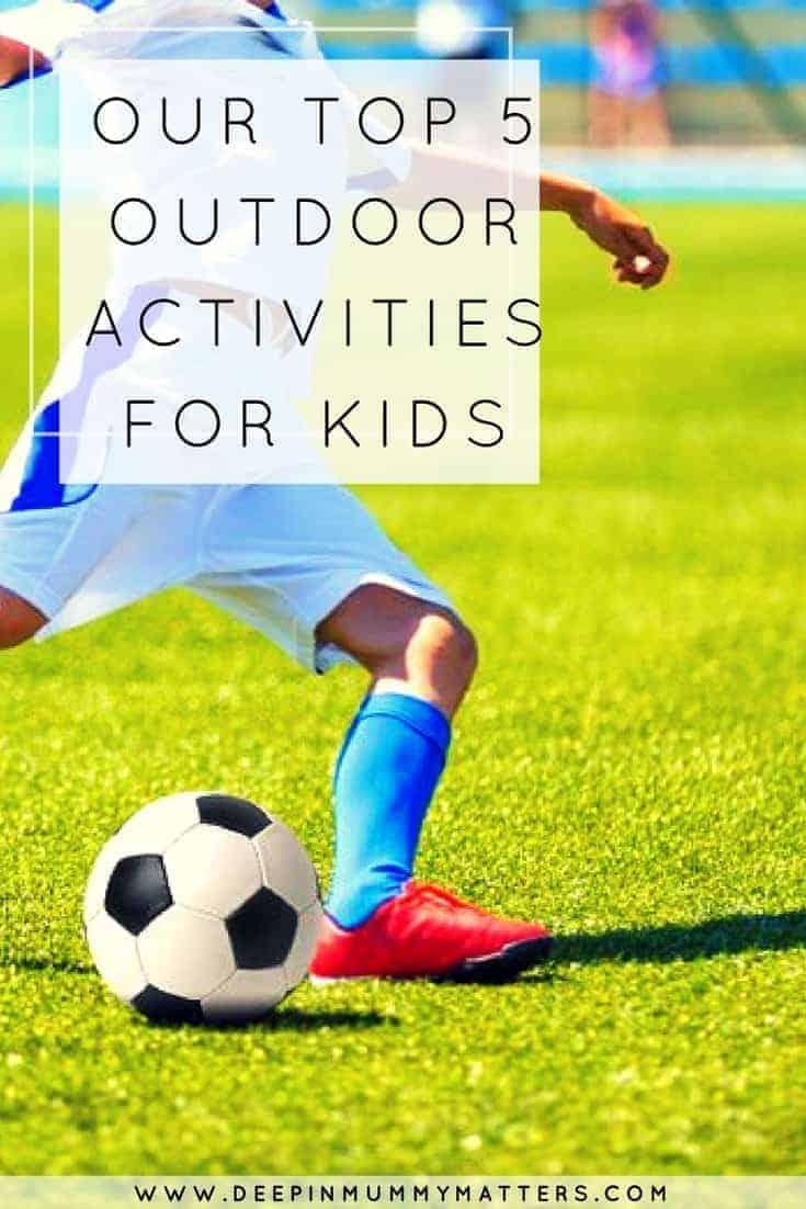 OUR TOP 5 OUTDOOR ACTIVITIES FOR KIDS