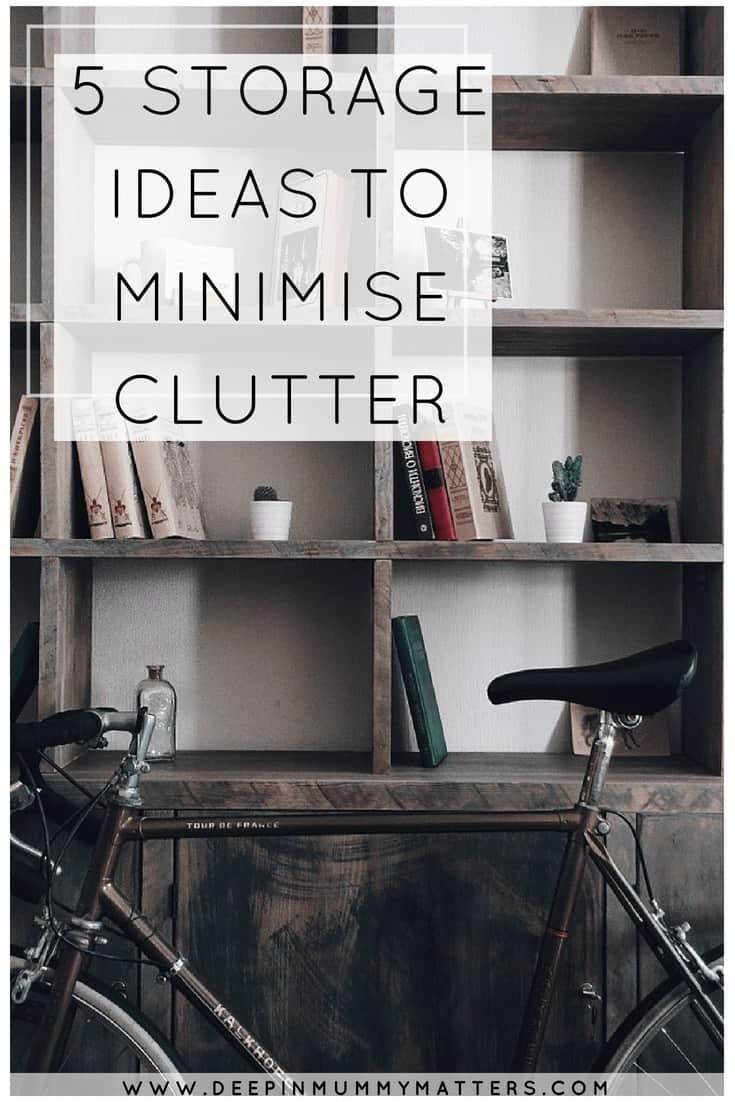 5 STORAGE IDEAS TO MINIMISE CLUTTERq