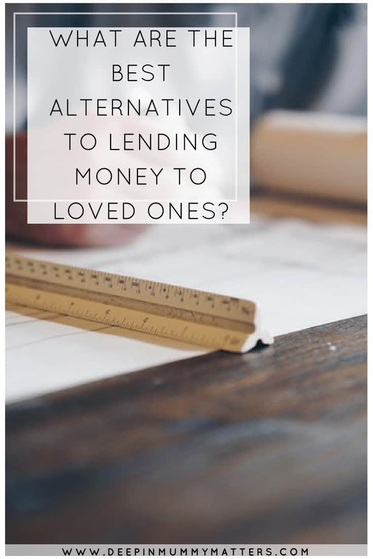WHAT ARE THE BEST ALTERNATIVES TO LENDING MONEY TO LOVED ONES?