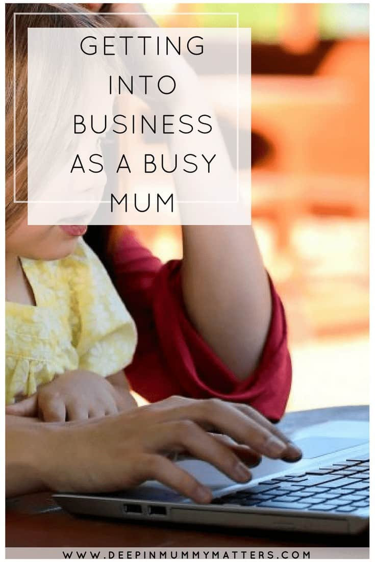 GETTING INTO BUSINESS AS A BUSY MUM