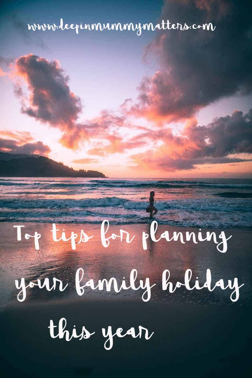 Top Tips for Planning Your Family Holiday This Year 3