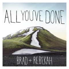 brad-rebekah-All-Youve-Done