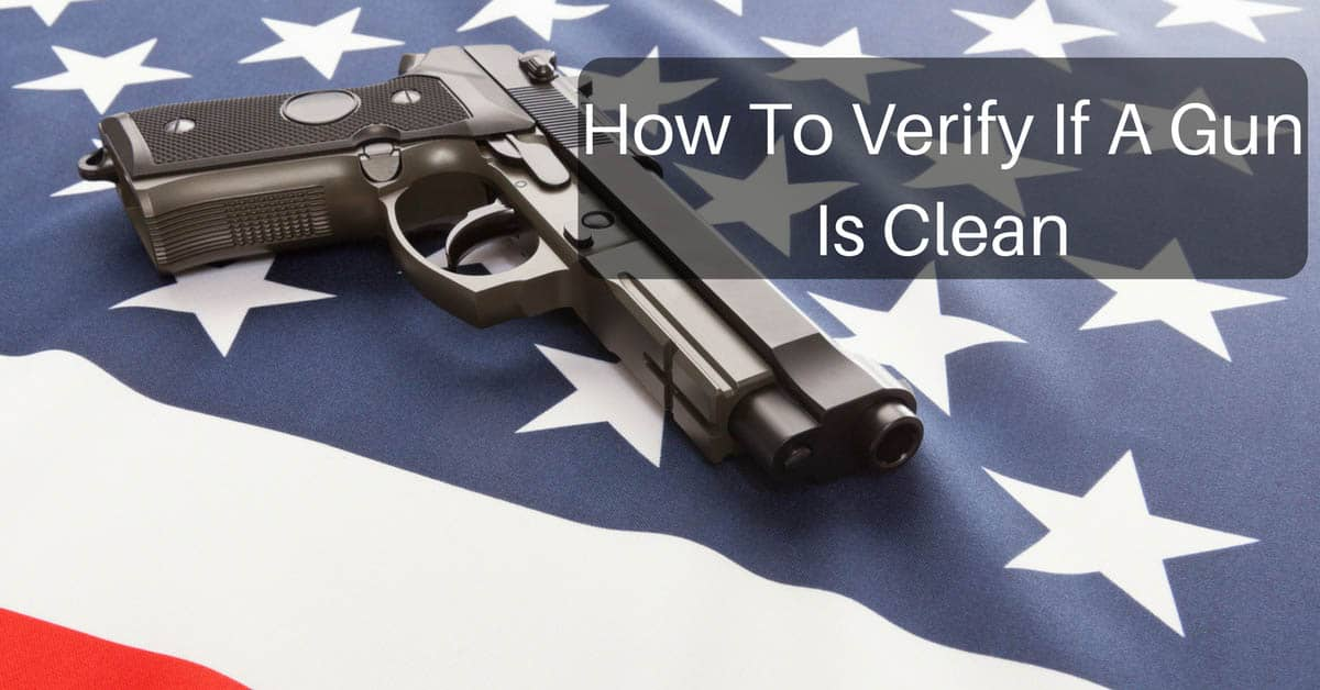 How To Check If A Gun Is Clean