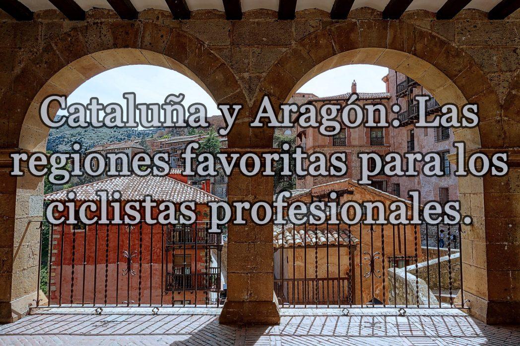 Cataluña y Aragón: Las regiones favoritas para los ciclistas profesionales.
