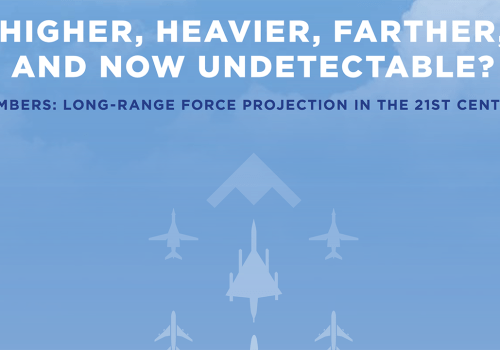 CNAS: 'Higher, Heavier, Farther, and Now Undetectable? Bombers: Long-Range Force Projection in the 21st Century'