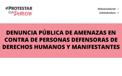 Denuncia pública de amenazas en contra de personas defensoras de derechos humanos y manifestantes
