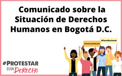 Comunicado sobre la Situación de Derechos Humanos en Bogotá D.C