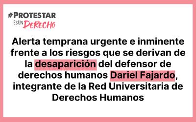 Alerta temprana urgente e inminente frente a los riesgos que se derivan de la desaparición del defensor de derechos humanos Dariel Fajardo, integrante de la Red Universitaria de Derechos Humanos
