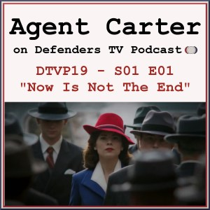 DTVP19 Agent Carter S01E01 Now Is Not The End Podcast