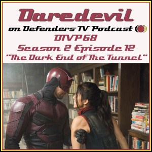 DTVP68 Daredevil S02E12 The Dark At The End Of The Tunnel Podcast