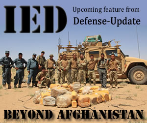 Stay tuned for the upcoming IED - Beyond Afghanistan' report, soon available exclusively to Defense-Update members. (Click to join)