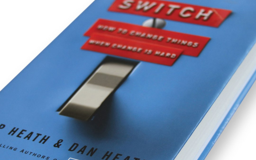 """Switch: How to Change When Change is Hard"" by Chip and Dan Heath"
