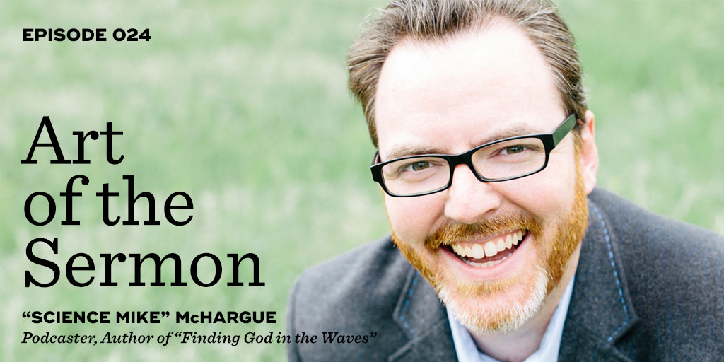 "Art of the Sermon Episode 024: Science, Doubt, and Faith – An Interview with ""Science Mike"" McHargue"