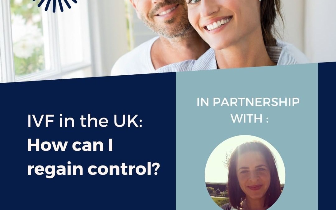 Webinar – IVF in the UK – How can I regain control?