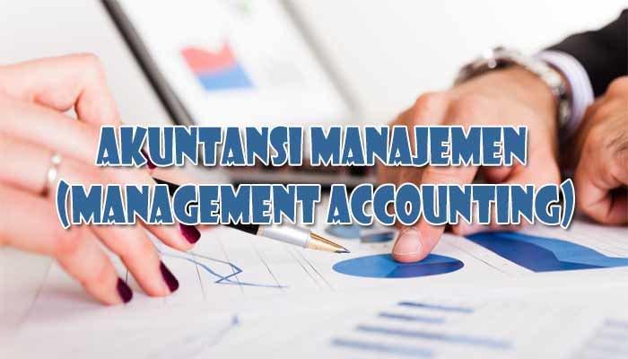 Akuntansi manajemen, konsep, manfaat, dan rekayasa. √ Akuntansi Manajemen : Pengertian, Tujuan, dan Fungsinya