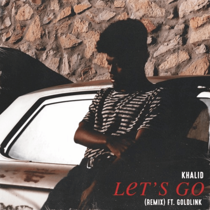 Khalid Let's Go Remix Ft. Goldlink