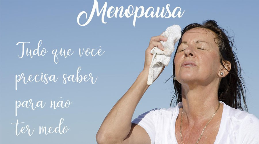 A menopausa - tudo o que você precisa saber para não ter medo