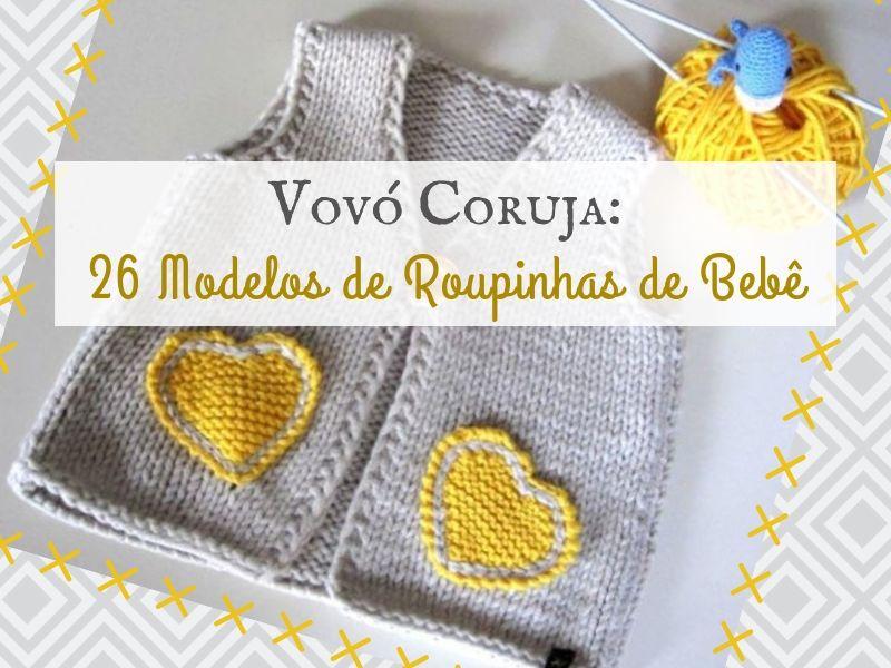 Vovó Coruja: 26 Modelos de Roupinhas de Bebê
