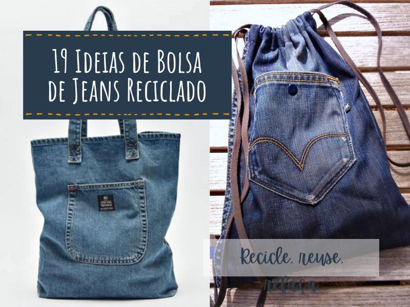 Recicle, Reuse, Refaça - Ideias de Bolsa de Jeans Reciclado