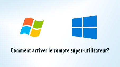 Comment activer le compte superutilisateur sous Windows?