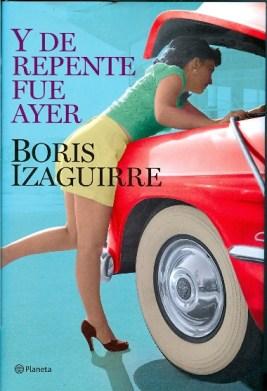 Y de repente fue ayer - Boris Izaguirre