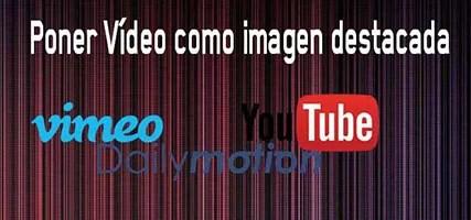 Imagen Destacada: Poner Vídeo Como Destacado