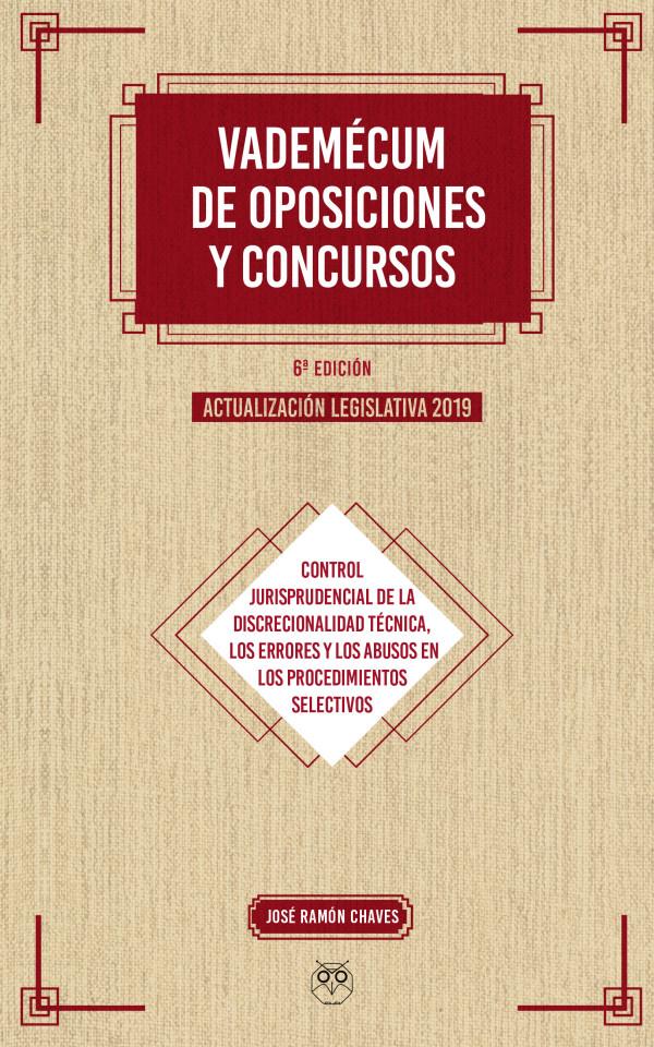 VADEMÉCUM DE OPOSICIONES Y CONCURSOS - Controles de la discrecionalidad técnica, errores y abusos en los procedimientos selectivos 6ª Ed. Actualización legislativa 2019