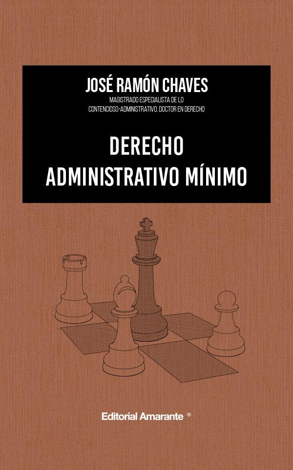Derecho administrativo mínimo - Manual Jurídico. Tratado de Derecho - José Ramón Chaves - Editorial Amarante