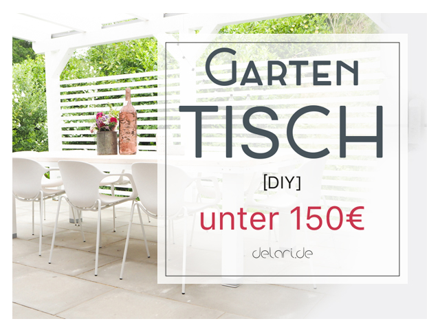 DIY Garten – Esstisch selber bauen – Anleitung
