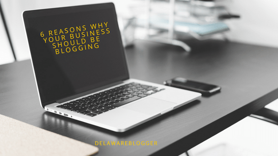 6 Reasons Why Your Business Should Be Blogging