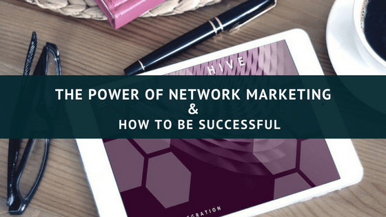 The Power of Network Marketing & How To Be Successful