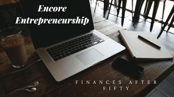 Encore Entrepreneurship: Finances After Fifty
