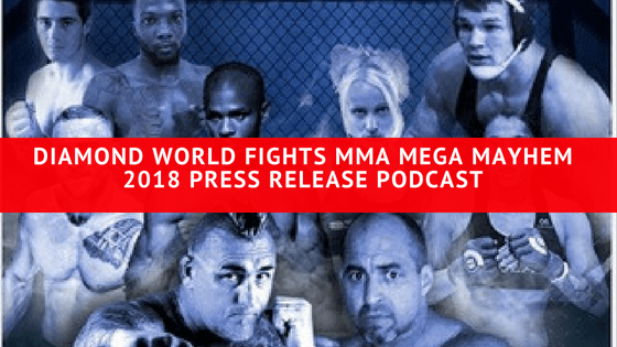 Diamond World Fights MMA Mega Mayhem 2018 Press Release Podcast