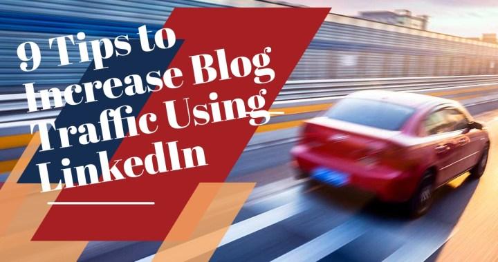 9 Tips to Increase Blog Traffic Using LinkedIn