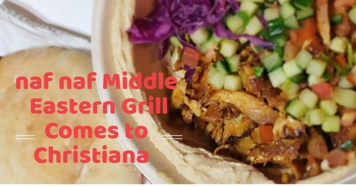 Naf Naf Middle Eastern Grill Comes to Christiana, Delaware