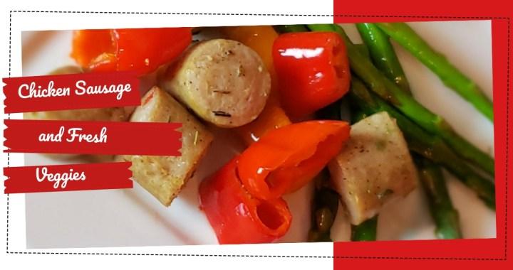 Chicken Sausage and Fresh Veggies